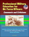 Professional Military Education For Air Force Officers Comments And Criticisms - Evolution Of Doctrine World War II To Post-Vietnam Air University Defining The Officer Corps Success And Failure