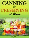 Canning And Preserving At Home Delicious Sauces Jellies Relishes Chutneys Salsas Pie Fillings And More