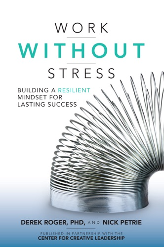 Derek Roger & Nick Petrie - Work without Stress: Building a Resilient Mindset for Lasting Success