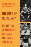 The Luck Of Friendship The Letters Of Tennessee Williams And James Laughlin