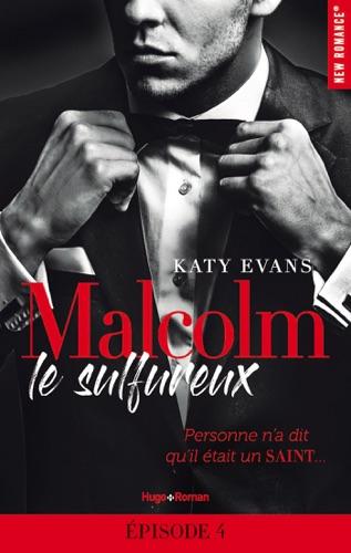 Katy Evans - Malcolm le sulfureux - tome 1 Episode 4