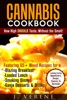 Cannabis Cookbook: How High SHOULD Taste, Without The Smell! Featuring Weed Recipes For A Blazing Breakfast, Loaded Lunch, Smoking Dinner, Ganja Dessert & Drinks! Exciting Appetizers, Soups & MORE