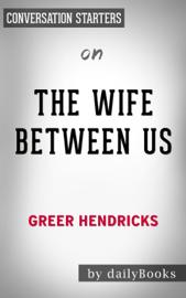 The Wife Between Us: by Greer Hendricks Conversation Starters book