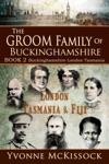 The Groom Family Of Buckinghamshire London Tasmania  Fiji BOOK 2 Buckinghamshire London Tasmania