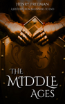 The Middle Ages: A History From Beginning to End