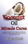 Coconut Oil Miracle Cures Candida Immunity  Diabetes Weight Loss Detoxification Blood Sugar Regulation Heart Health Skin And Hair Beauty Anti-aging Herpes Cancer