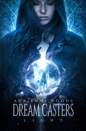 Dream Casters: Light - Adrienne Woods book summary