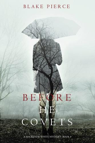 Blake Pierce - Before He Covets (A Mackenzie White Mystery—Book 3)