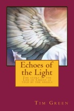 Echoes Of The Light: The Story Of The Life Of Jesus Christ As Told By The Angels.