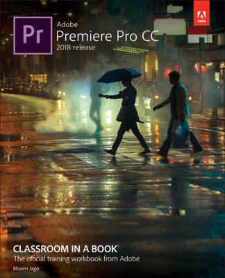 Adobe Premiere Pro CC Classroom in a Book (2018 release) - Maxim Jago book