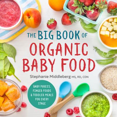 The Big Book of Organic Baby Food - Stephanie Middleberg MS, RD, CDN book