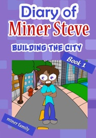 Diary Of A Miner Steve Building The City Book 1