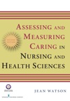 Assessing And Measuring Caring In Nursing And Health Science