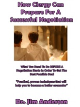 How Clergy Can Prepare For A Successful Negotiation: What You Need To Do BEFORE A Negotiation Starts In Order To Get The Best Possible Outcome