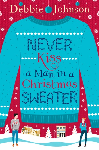 Debbie Johnson - Never Kiss a Man in a Christmas Sweater