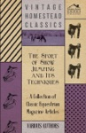 The Sport Of Show Jumping And Its Techniques - A Collection Of Classic Equestrian Magazine Articles