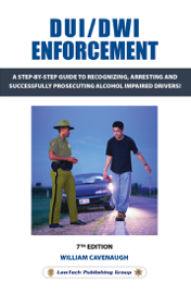 DUI / DWI Enforcement 7e: A Step-By-Step Guide to Recognizing, Arresting and Successfully Prosecuting Alcohol Impaired Drivers! book