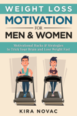 Weight Loss Motivation for Men and Women: Motivational Hacks & Strategies to Trick Your Brain and Lose Weight Fast