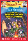 Thea Stilton And The Legend Of The Fire Flowers