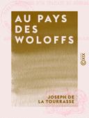Download and Read Online Au pays des Woloffs - Souvenirs d'un traitant du Sénégal