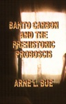 Banto Carbon And The Prehistoric Proboscis