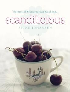 Secrets of Scandinavian Cooking . . . Scandilicious by Signe Johansen Book Cover