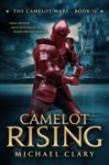 Camelot Rising The Camelot Wars Book 2