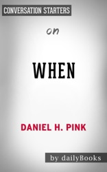 When: The Scientific Secrets of Perfect Timing by Daniel H. Pink: Conversation Starters