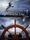 A Travel Guide To Traverse City Michigan