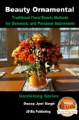 Beauty Ornamental: Traditional Floral Beauty Methods for Domestic and Personal Adornment