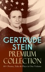 GERTRUDE STEIN Premium Collection 60 Poems Tales  Plays In One Volume
