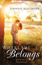 Where She Belongs (Misty Willow Book #1) - Johnnie Alexander book summary