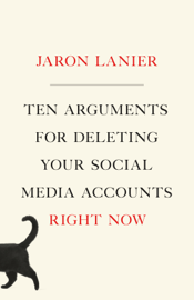 Ten Arguments for Deleting Your Social Media Accounts Right Now book