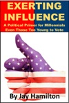 Exerting Influence A Political Primer For Millennials Even Those Too Young To Vote