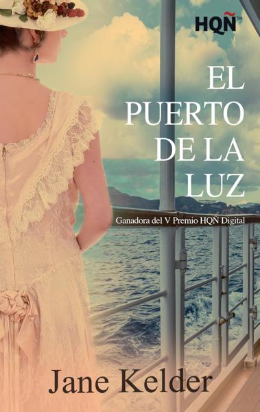 El Puerto de la Luz (Ganadora V Premio Internacional HQÑ) by Jane Kelder