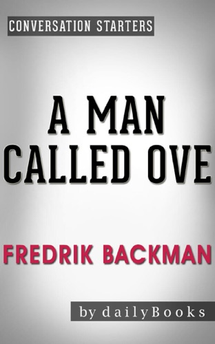 A Man Called Ove: A Novel by Fredrik Backman  Conversation Starters - Daily Books - Daily Books