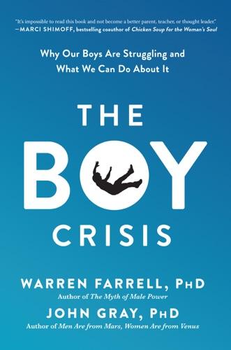 Warren Farrell, Ph.D. & John Gray, Ph.D - The Boy Crisis