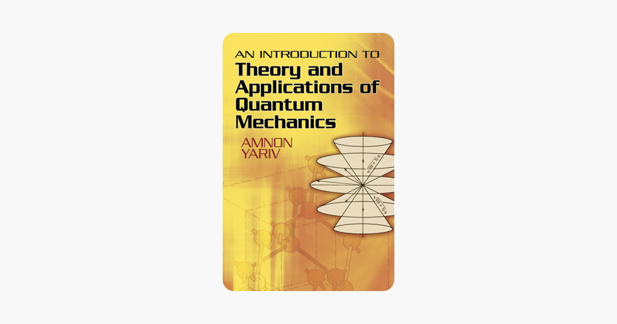 An Introduction to Theory and Applications of Quantum Mechanics - Amnon Yariv