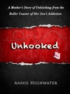 Unhooked A Mothers Story Of Unhitching From The Roller Coaster Of Her Sons Addiction