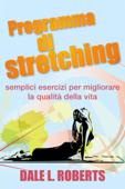 Programma di stretching: semplici esercizi per migliorare la qualità della vita Book Cover