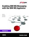 Enabling IBM MQ Messaging With The IBM MQ Appliance