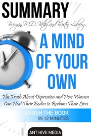Kelly Brogan Md And Kristin Loberg S A Mind Of Your Own The Truth About Depression And How Women Can Heal Their Bodies To Reclaim Their Lives Summary
