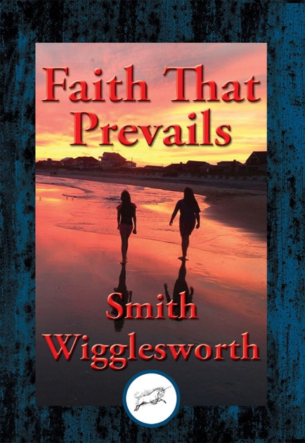 Faith That Prevails By Smith Wigglesworth On Apple Books