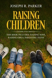 RAISING CHILDREN: 3 MANUSCRIPTS - RAISING SONS, RAISING GIRLS, PARENTING TEENS