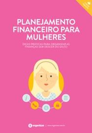 PLANEJAMENTO FINANCEIRO PARA MULHERES. DICAS PRáTICAS PARA ORGANIZAR AS FINANçAS SEM DESCER DO SALTO.