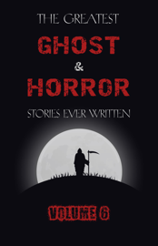 The Greatest Ghost and Horror Stories Ever Written: volume 6 (30 short stories) book