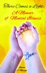 There Comes A Light A Memoir Of Mental Illness