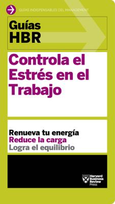 Harvard Business Review - Guías HBR: Controla el estrés en el trabajo book