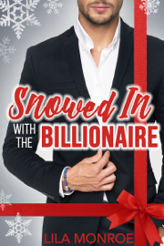 Snowed In with the Billionaire - Lila Monroe book summary