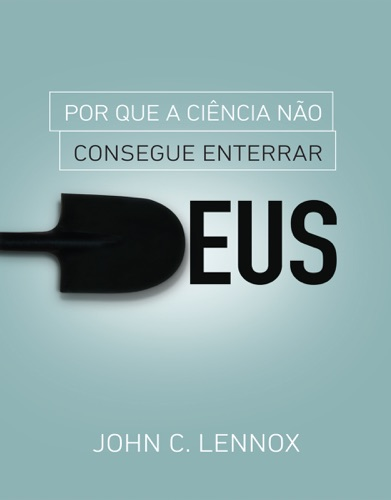 John C. Lennox - Por que a ciência não consegue enterrar Deus